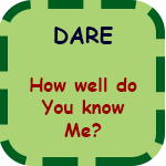 How Well Do You Know Me?  - - Dare